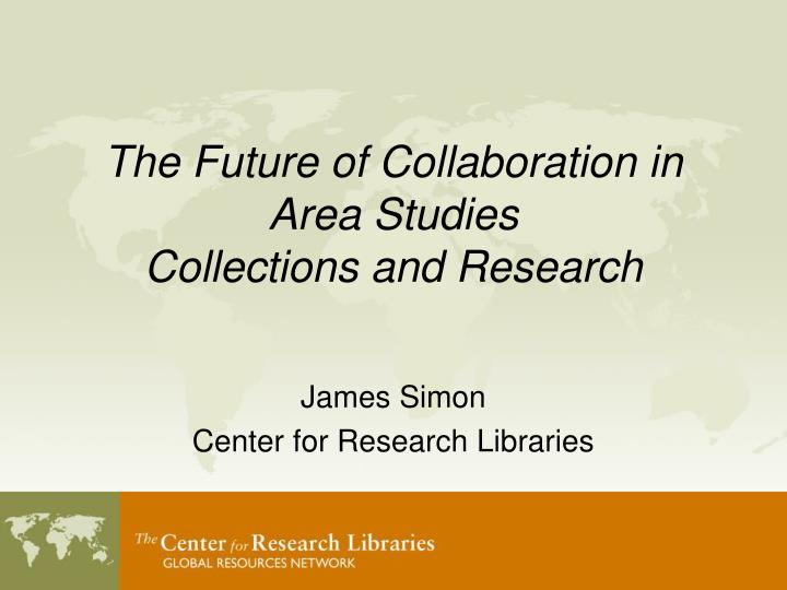 The Future of Collaboration in Area Studies