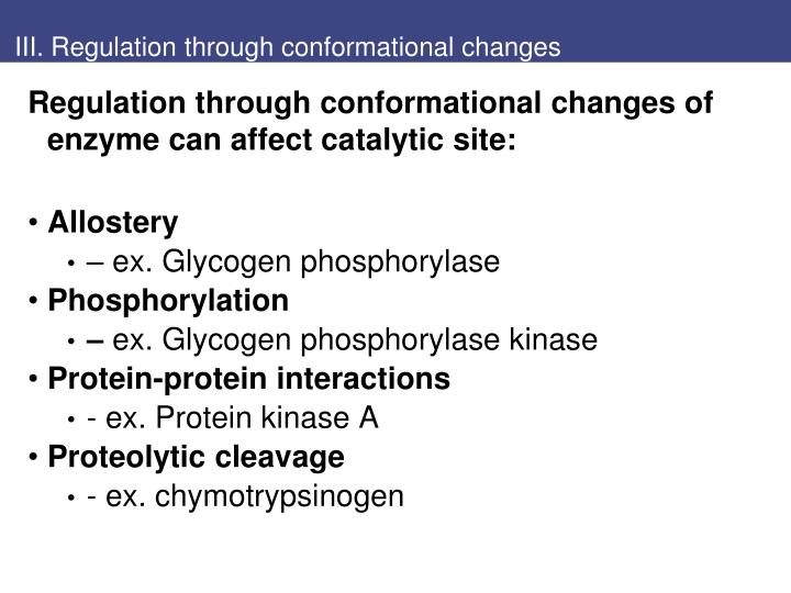 III. Regulation through conformational changes