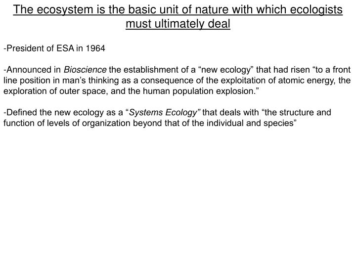 The ecosystem is the basic unit of nature with which ecologists must ultimately deal