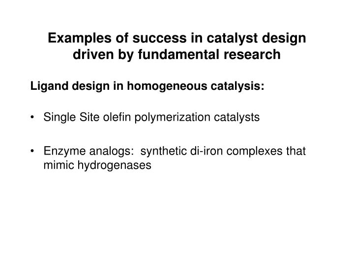 Examples of success in catalyst design driven by fundamental research