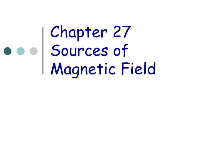 Chapter 27 sources of magnetic field