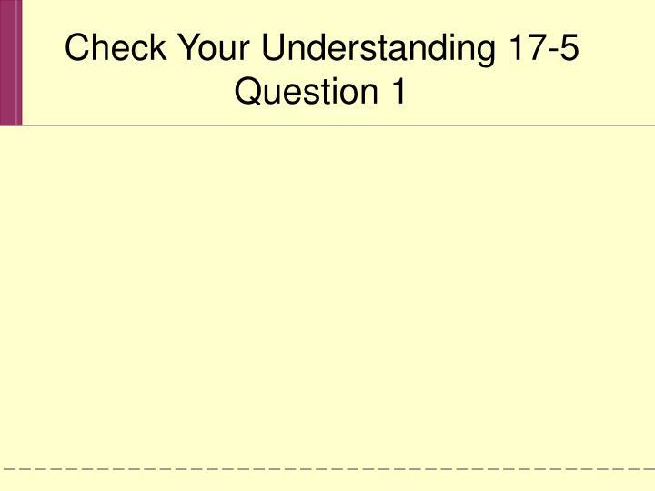Check Your Understanding 17-5