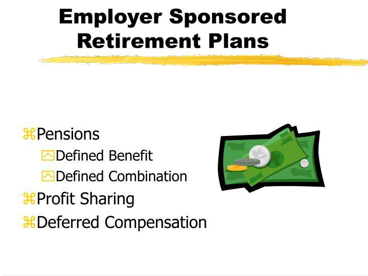 Employer Sponsored Retirement Plans