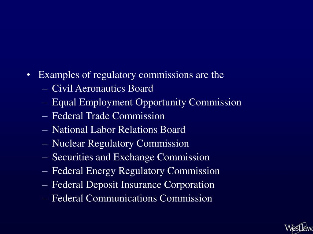 Examples of regulatory commissions are the