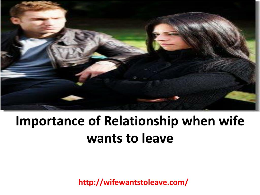 Importance of Relationship when wife wants to leave