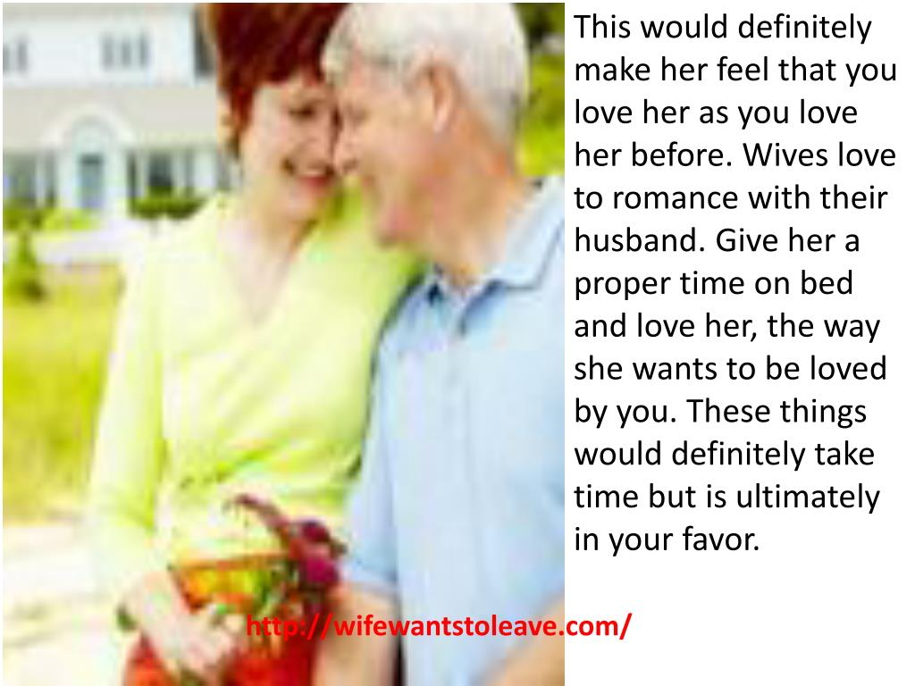 This would definitely make her feel that you love her as you love her before. Wives love to romance with their husband. Give her a proper time on bed and love her, the way she wants to be loved by you. These things would definitely take time but is ultimately in your favor.
