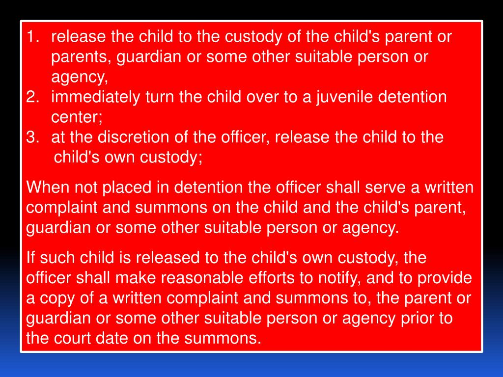 release the child to the custody of the child's parent or parents, guardian or some other suitable person or agency,
