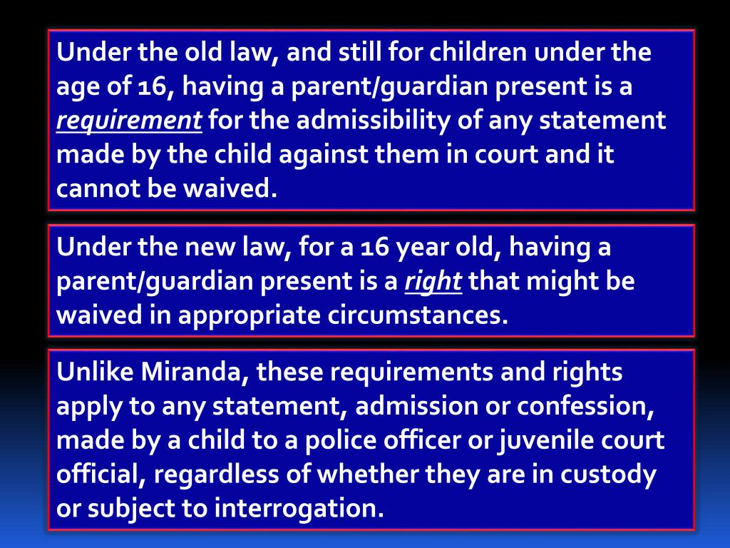 Under the old law, and still for children under the age of 16, having a parent/guardian present is a