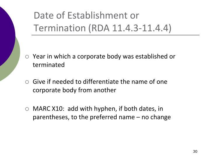 Date of Establishment or Termination (RDA 11.4.3-11.4.4)