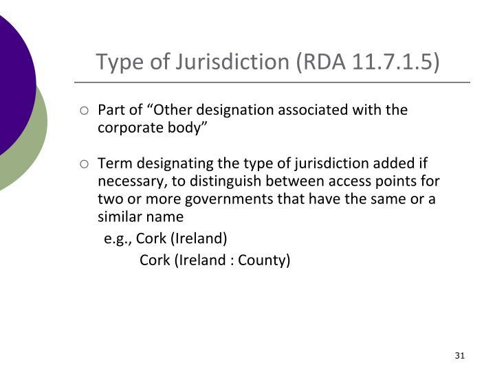 Type of Jurisdiction (RDA 11.7.1.5)