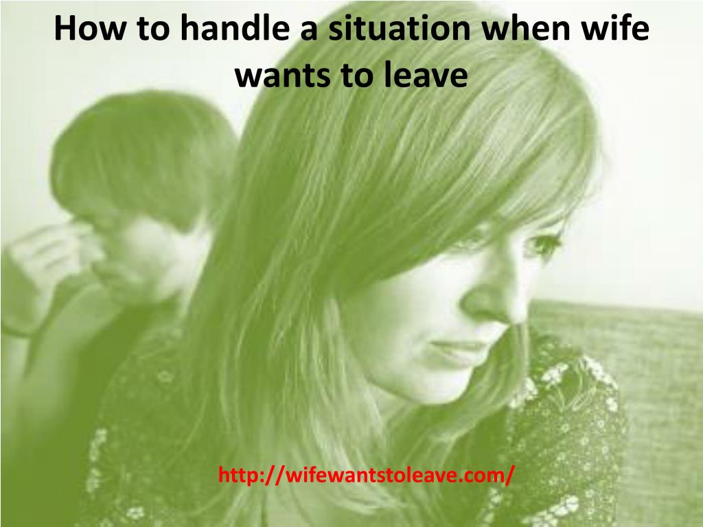 How to handle a situation when wife wants to leave