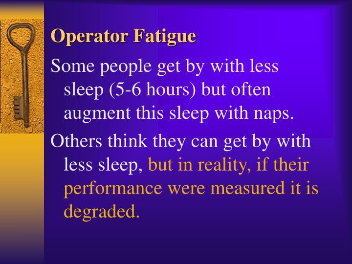 Operator Fatigue