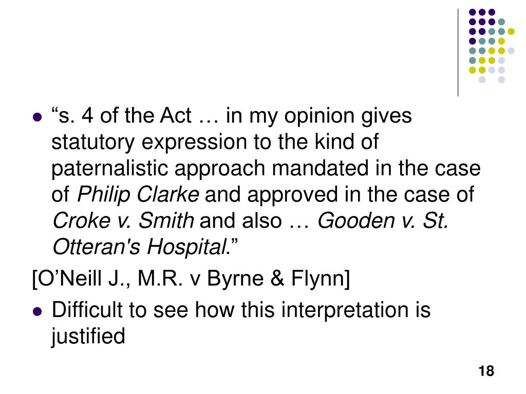 """s. 4 of the Act … in my opinion gives statutory expression to the kind of paternalistic approach mandated in the case of"