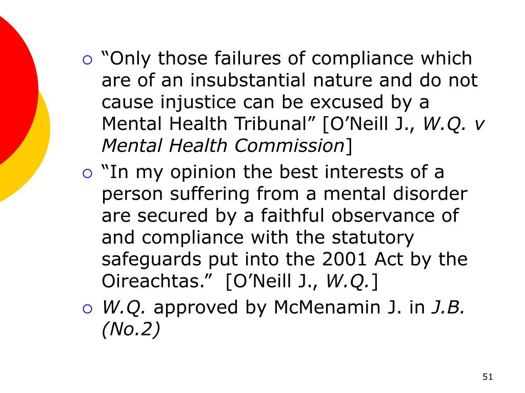 """Only those failures of compliance which are of an insubstantial nature and do not cause injustice can be excused by a Mental Health Tribunal"" [O'Neill J.,"