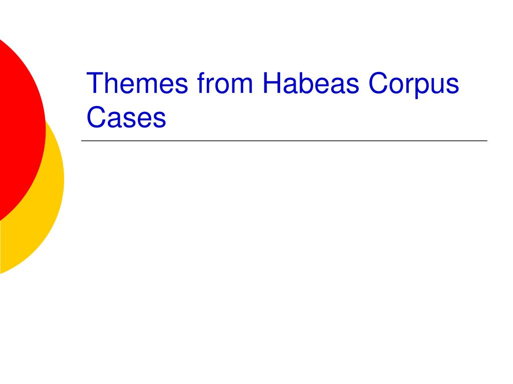 Themes from Habeas Corpus Cases