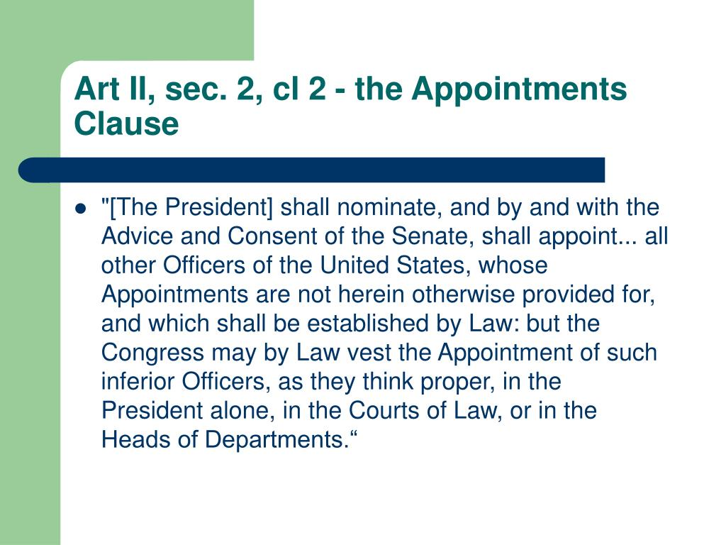 Art II, sec. 2, cl 2 - the Appointments Clause