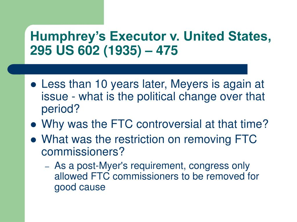 Humphrey's Executor v. United States, 295 US 602 (1935) – 475