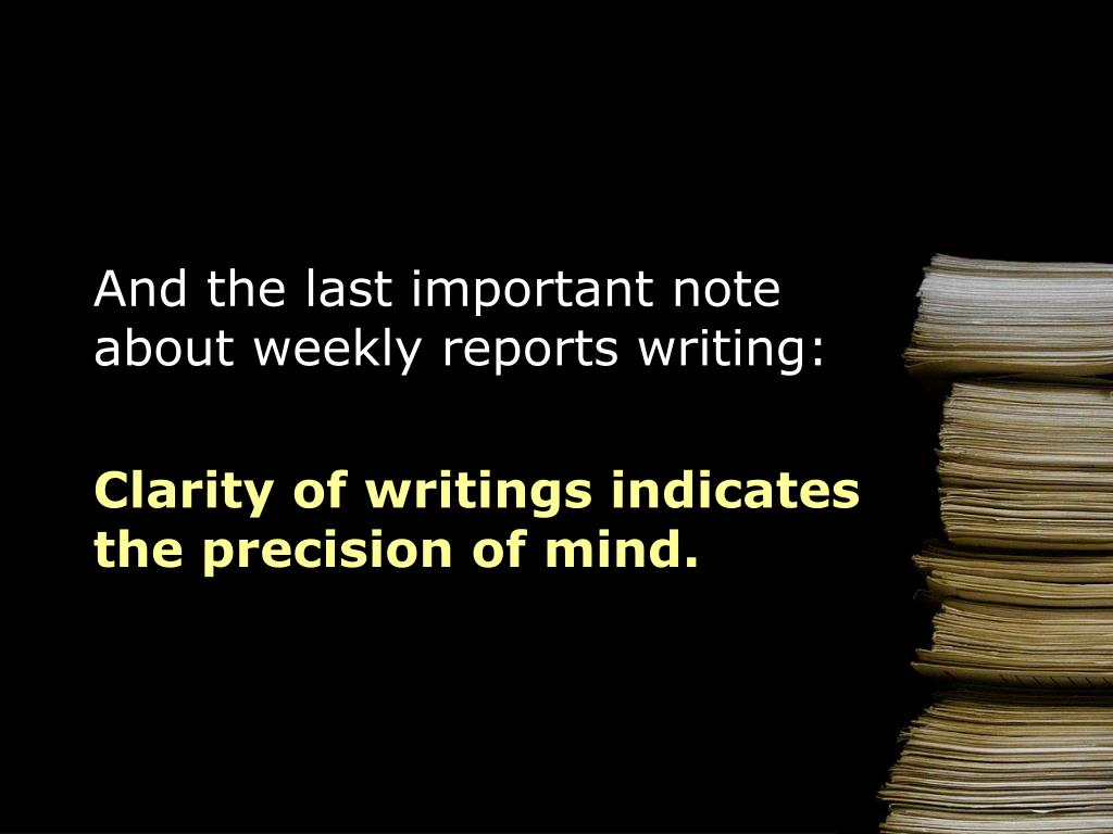 And the last important note about weekly reports writing:
