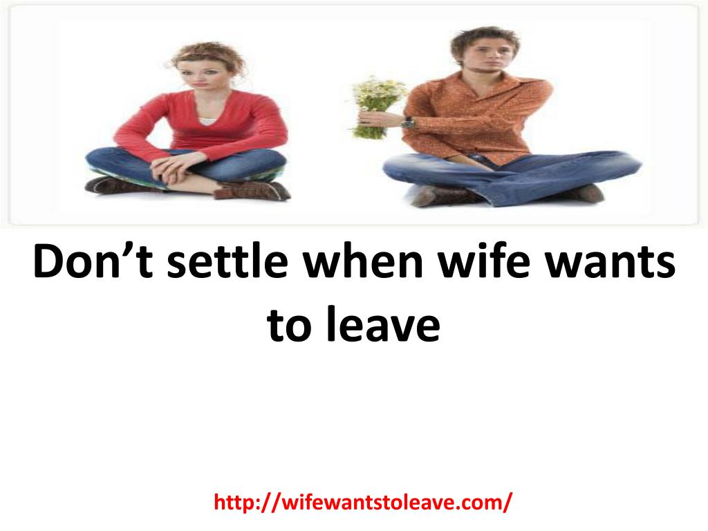 Don't settle when wife wants to leave