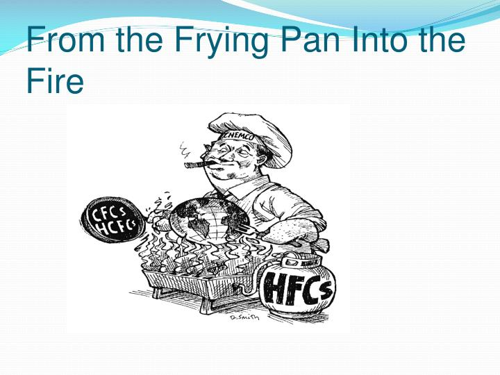 From the frying pan into the fire essay
