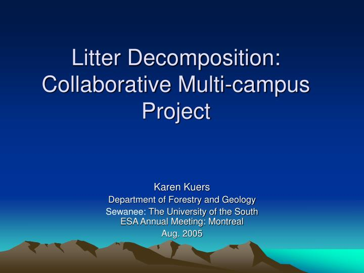 Litter decomposition collaborative multi campus project
