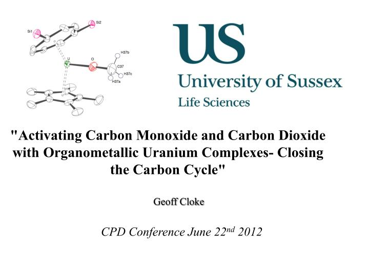 """Activating Carbon Monoxide and Carbon Dioxide with Organometallic Uranium Complexes- Closing the Ca..."