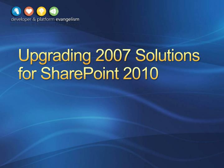 Upgrading 2007 solutions for sharepoint 2010