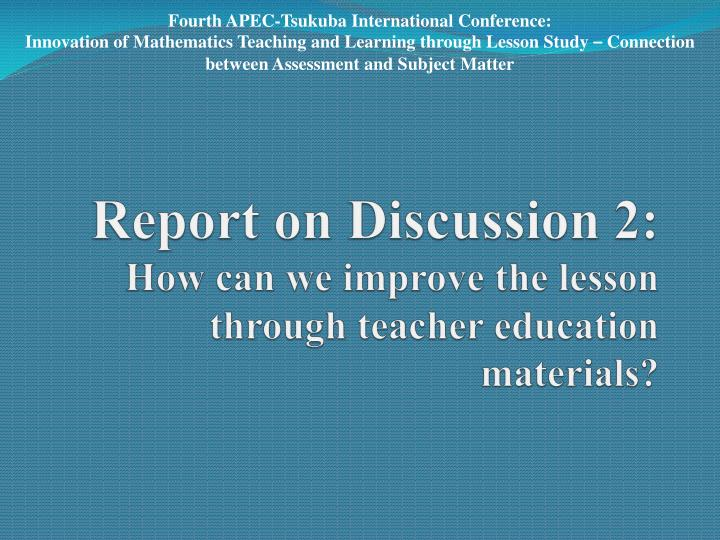 Report on discussion 2 how can we improve the lesson through teacher education materials