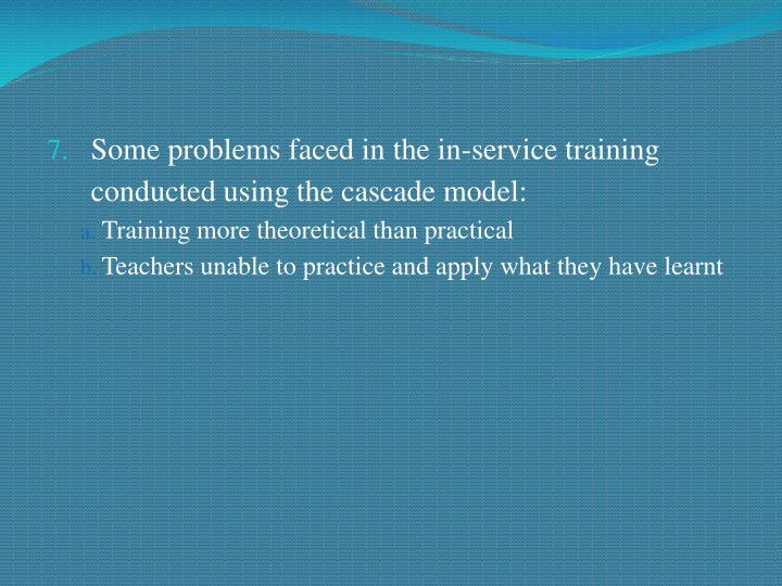 Some problems faced in the in-service training conducted using the cascade model: