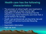 health care has the following characteristics
