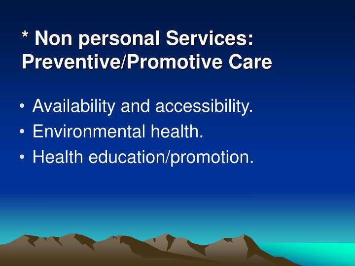 * Non personal Services:  Preventive/Promotive Care