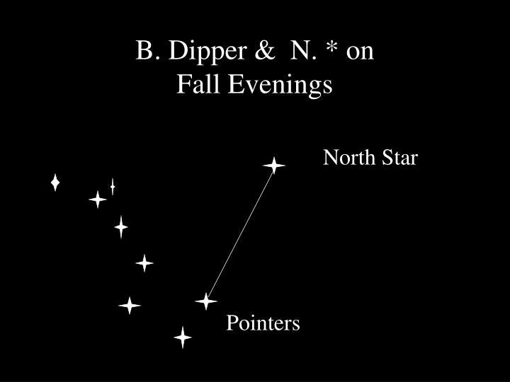 B. Dipper &  N. * on                       Fall Evenings
