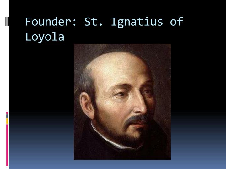Founder: St. Ignatius of Loyola