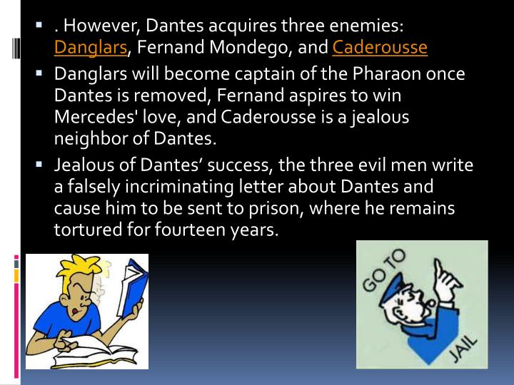 . However, Dantes acquires three enemies:
