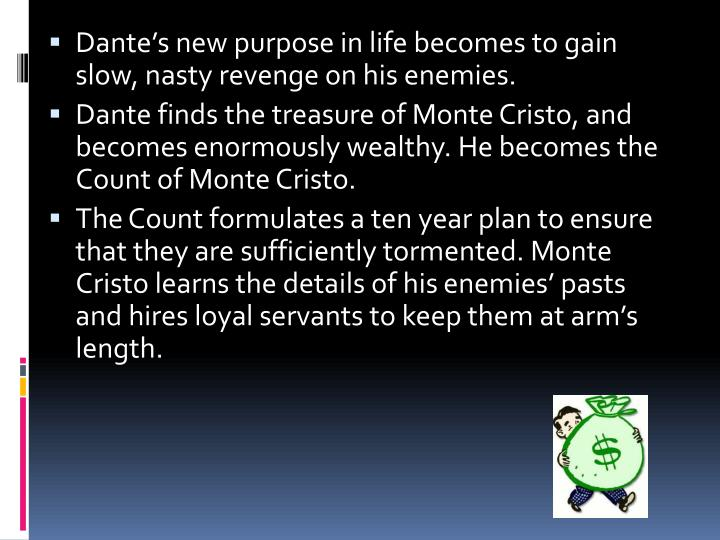 Dante's new purpose in life becomes to gain slow, nasty revenge on his enemies.