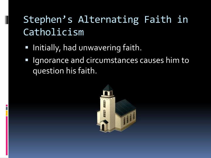Stephen's Alternating Faith in Catholicism