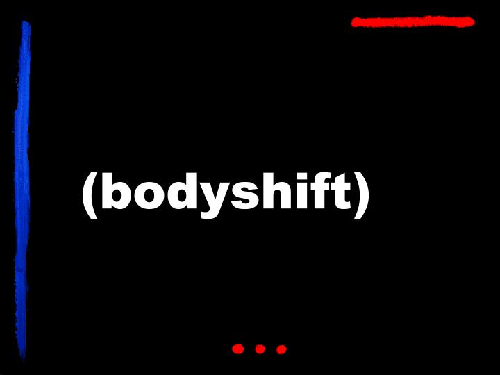 (bodyshift)