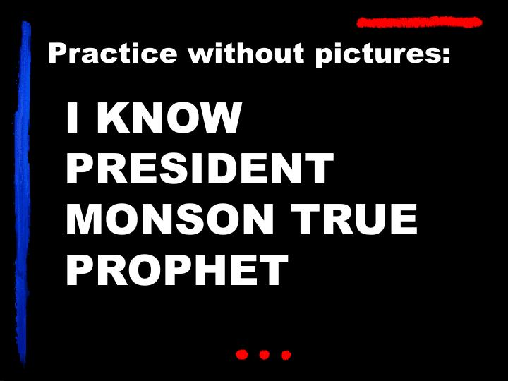 I KNOW PRESIDENT MONSON TRUE PROPHET