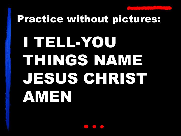 I TELL-YOU THINGS NAME JESUS CHRIST AMEN