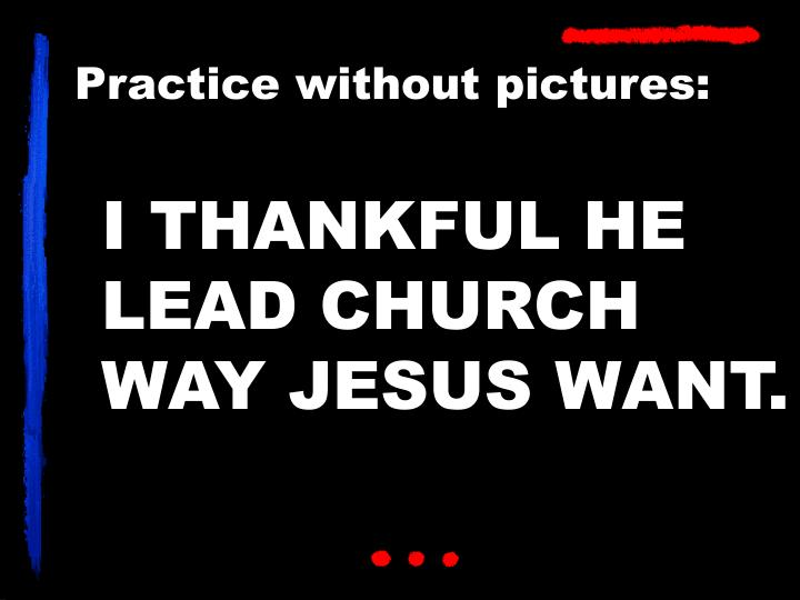 I THANKFUL HE LEAD CHURCH WAY JESUS WANT.