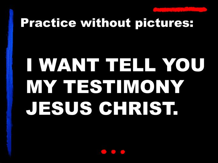 I WANT TELL YOU MY TESTIMONY JESUS CHRIST.