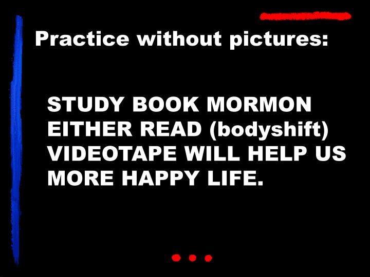 STUDY BOOK MORMON EITHER READ (bodyshift) VIDEOTAPE WILL HELP US MORE HAPPY LIFE.