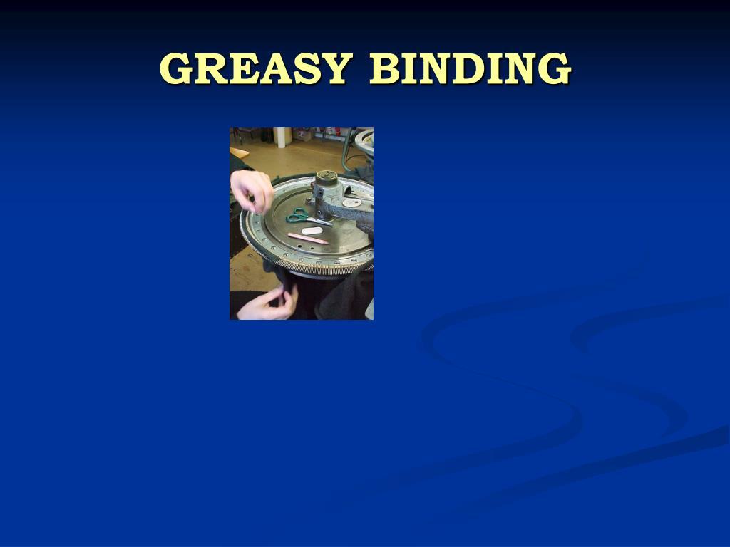 GREASY BINDING