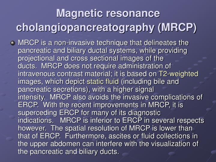 Magnetic resonance cholangiopancreatography (MRCP)