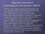 magnetic resonance cholangiopancreatography mrcp