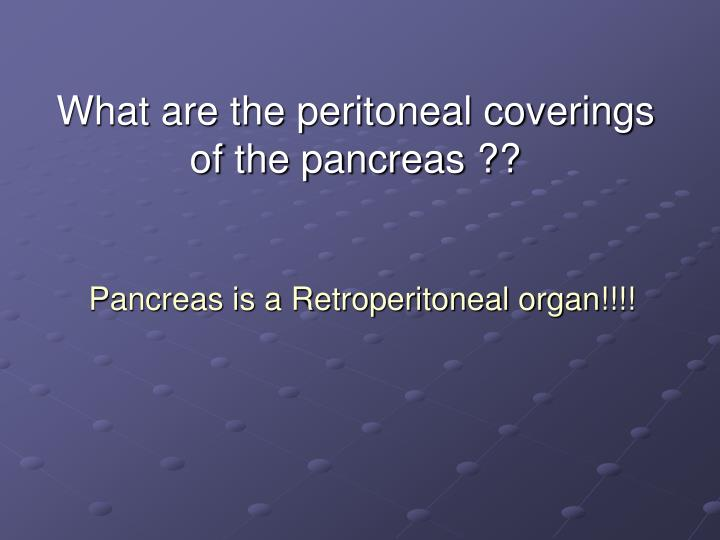 What are the peritoneal coverings of the pancreas ??