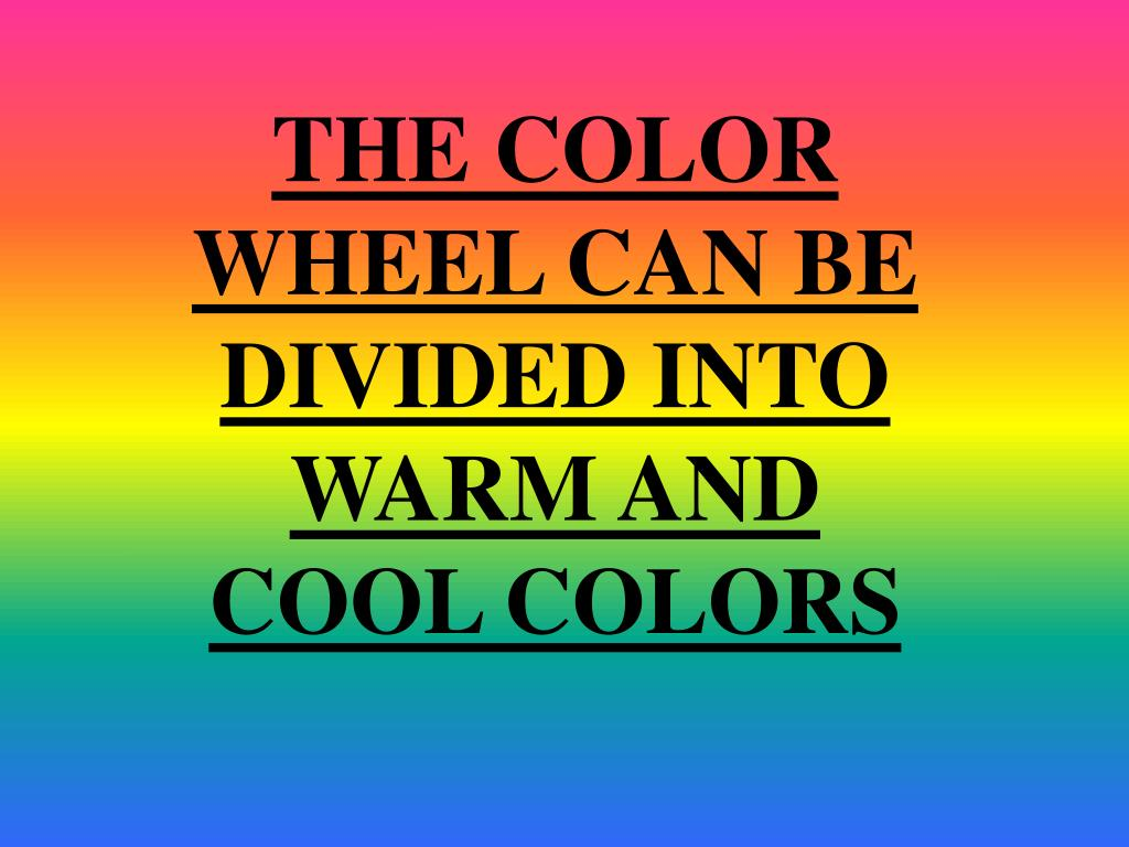 THE COLOR WHEEL CAN BE DIVIDED INTO WARM AND COOL COLORS