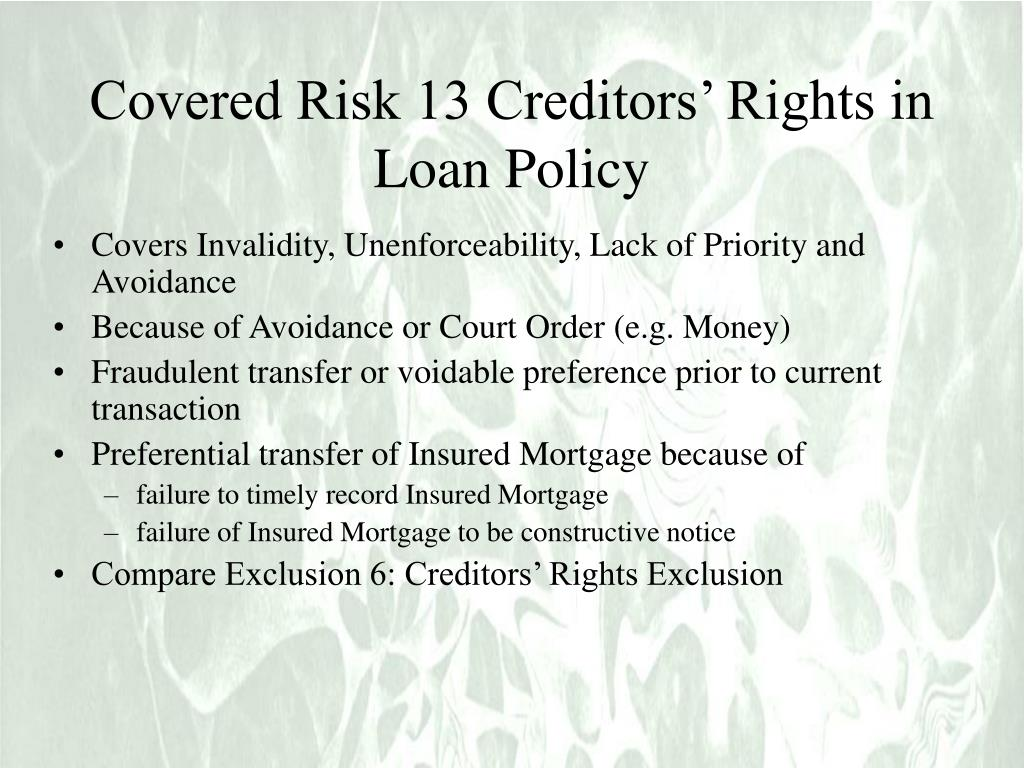 Covered Risk 13 Creditors' Rights in Loan Policy