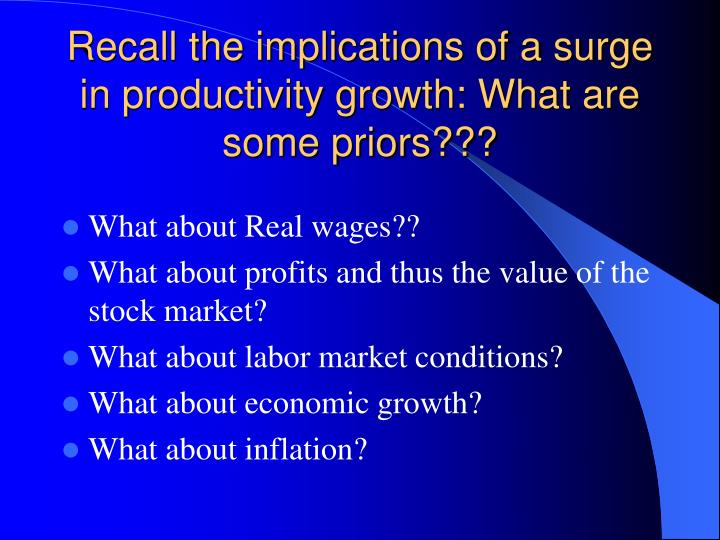 Recall the implications of a surge in productivity growth: What are some priors???