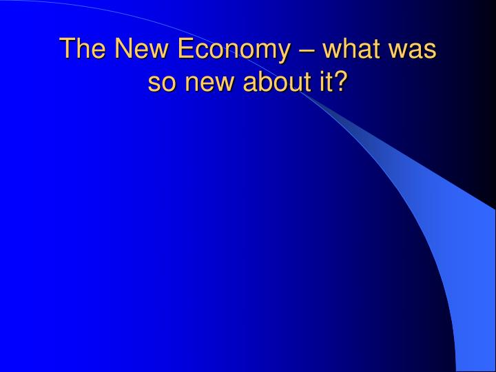 The new economy what was so new about it